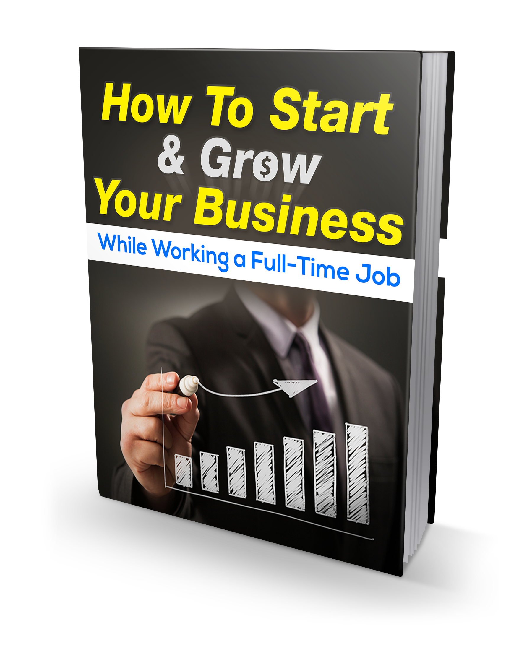 How To Start & Grow Your Business While In a Full-Time Job With 101 Business Ideas and Opportunities